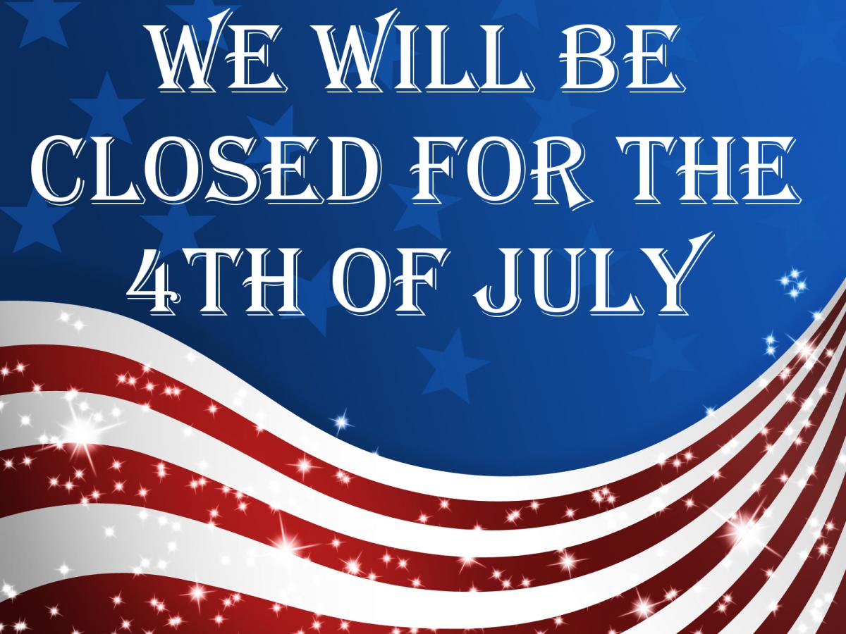 Closed July 3rd in observance of the 4th of July